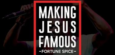 "FORTUNE SPICE REVEALS HIS NEW SINGLE ""Making Jesus Famous"""