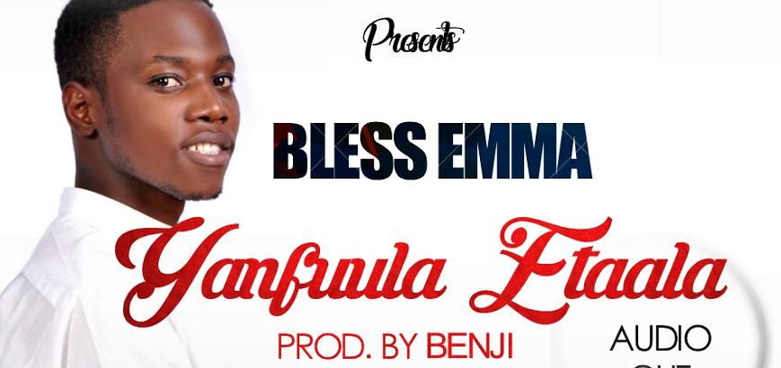 Bless Emma releases new single - Yanfuula Etaala