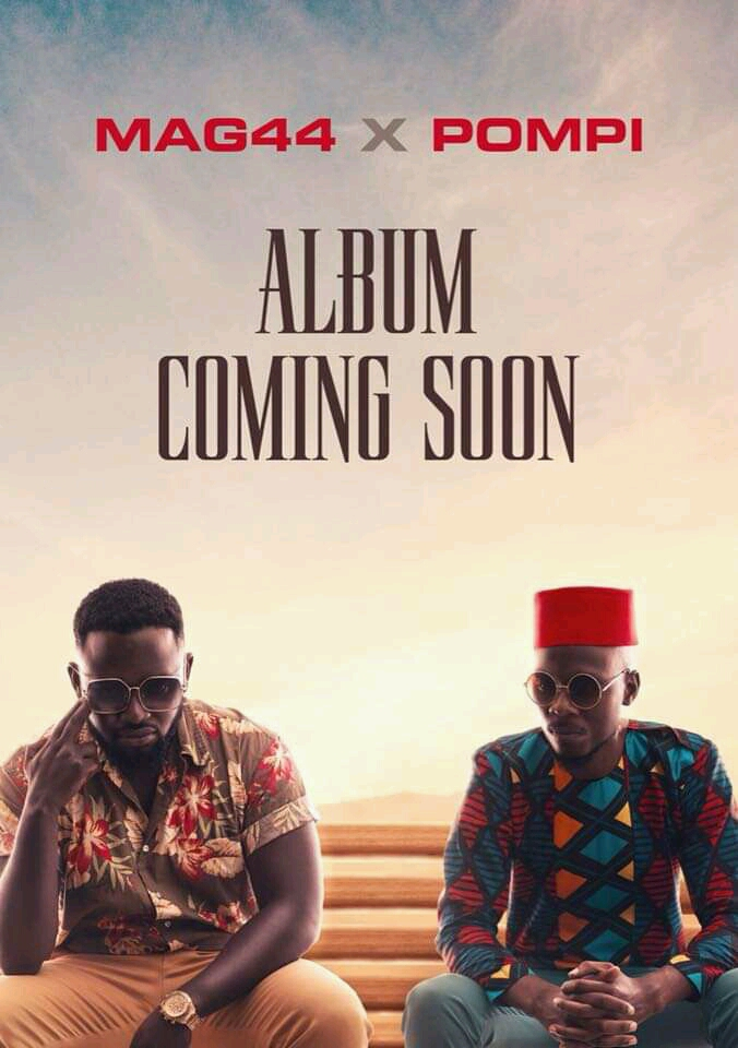 A Joint musical album from Pompi & Mag44 dropping soon!!!!