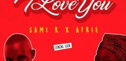 Love Month Serenades; Sami.K & Afrie with #ILoveYouAudio Coming  soon!!!