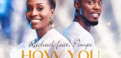 Zambian Musical Gems team up: Racheal featuring Pompi | How You Love Me Audio out