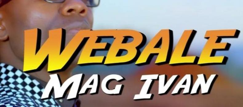Mag Ivan set to drop his latest video dubbed lœ0 Webale
