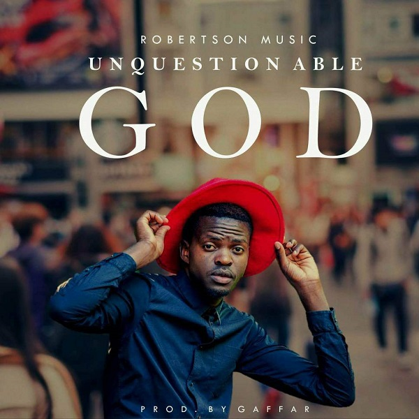 Robertson - Unquestionable God