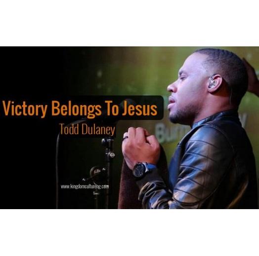 Victory Belongs to Jesus - Todd Dulaney