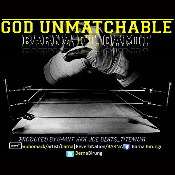 Barna ft Gamit - God Unmatchable