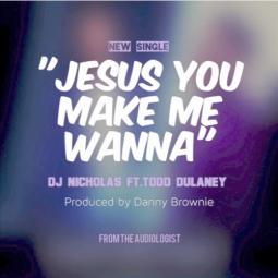 Dj Nicholas ft Todd Dulaney - You make me wanna