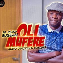 Wilson Bugembe - Oli Mufere