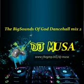 DJ MUSA - The Big Sounds of God Dancehall Mix 2