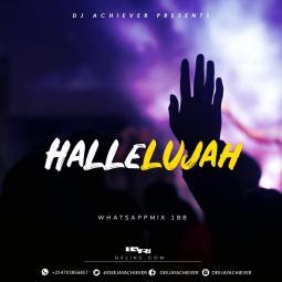 Deejay Achiever - WhatsappMix vol 188 | HALLELUJAH