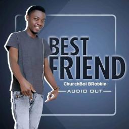 ChurchBoi BRobbie - Best friend