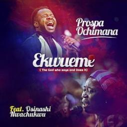 Prospa Ochimana ft Osinachi Nwachukwu - Ekwueme