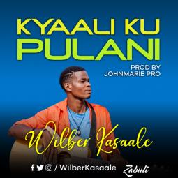 Wilber Kasaale - Kyaali Ku Pulani