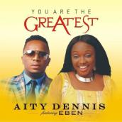 Aity Dennis ft Eben - You Are The Greatest