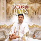 Joe Praize - POWERFUL JESUS