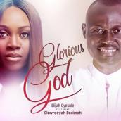 Elijah Oyelade ft Glowreeyah Braimah - Glorious God Remix