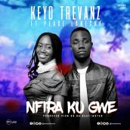 Keyo Trevanz ft Peace Lanesha - Nfira Ku Gwe