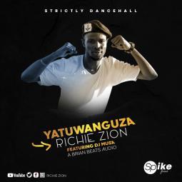 Richie Zion ft DJ MUSA - Yatuwanguza