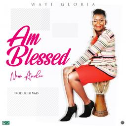 Wayi Gloria-Am Blessed