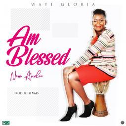 Wayi Gloria-Am Blessed